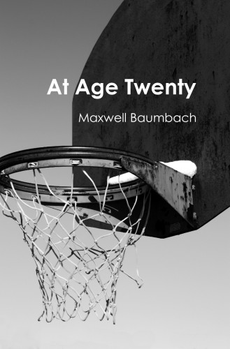 At Age Twenty by Maxwell Baumbach