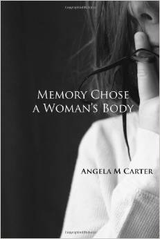 Memory Chose A Woman's Body by Angela Marie Carter