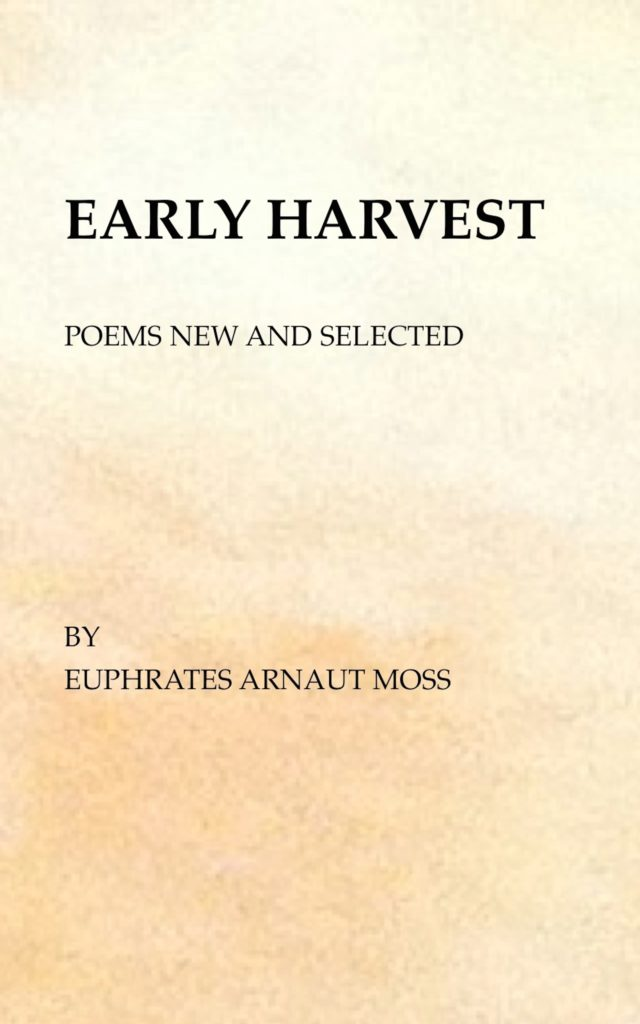 Early Harvest, Poems New and Selected by Euphrates Arnaut Moss